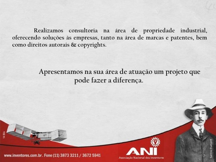 Realizamos consultoria na área de propriedade industrial,oferecendo soluções às empresas, tanto na área de marcas e patent...
