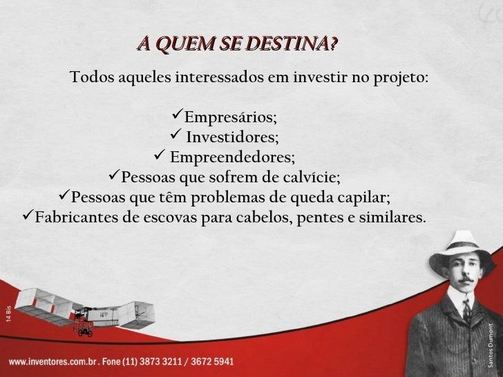 A QUEM SE DESTINA?      Todos aqueles interessados em investir no projeto:                    Empresários;               ...