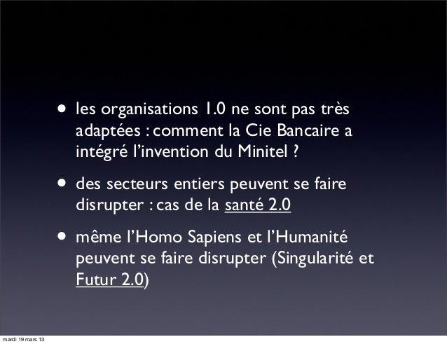 • les organisations 1.0 ne sont pas très adaptées : comment la Cie Bancaire a intégré l'invention du Minitel ? • des secte...