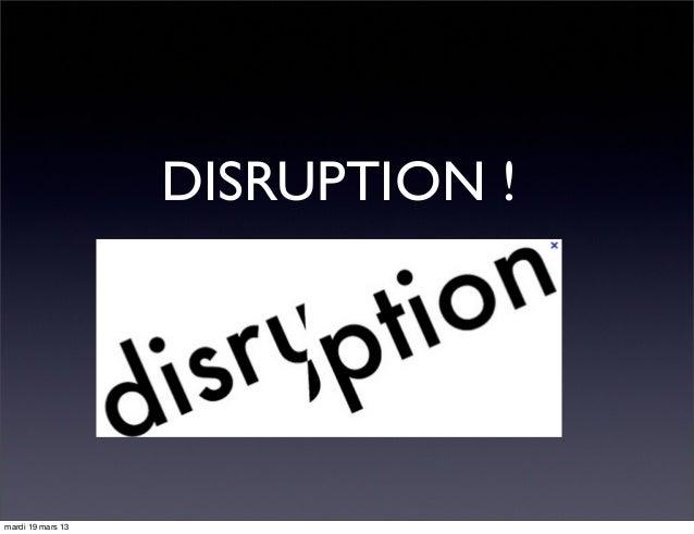 DISRUPTION ! mardi 19 mars 13
