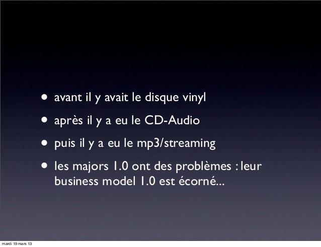 • avant il y avait le disque vinyl • après il y a eu le CD-Audio • puis il y a eu le mp3/streaming • les majors 1.0 ont de...