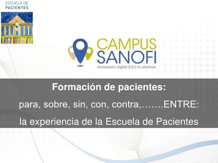 Formación de pacientes:para, sobre, sin, con, contra,…….ENTRE:la experiencia de la Escuela de Pacientes