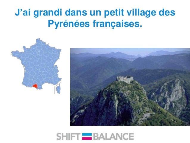 J'ai grandi dans un petit village des Pyrénées françaises.