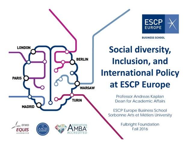 Socialdiversity, Inclusion,and InternationalPolicy atESCPEurope Professor Andreas Kaplan Dean for Academic Affairs...