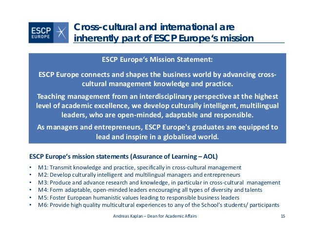 15 Cross-cultural and international are inherently part of ESCP Europe's mission ESCPEurope'sMissionStatement: ESCPEur...