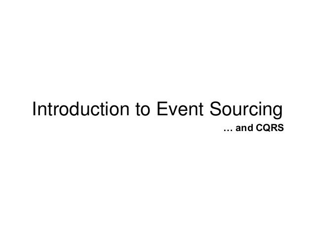 Introduction to Event Sourcing … and CQRS