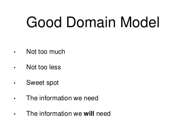 Why domain models fail • We absolutely suck at predicting the future • No single model can suit all the use cases • Model ...