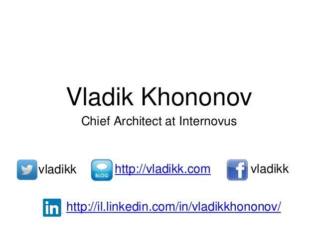 Vladik Khononov Chief Architect at Internovus http://il.linkedin.com/in/vladikkhononov/ vladikk vladikkhttp://vladikk.com