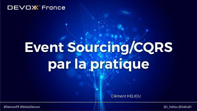#DevoxxFR #XebiaDevoxx @c_heliou @XebiaFr Event Sourcing/CQRS par la pratique Clément HELIOU