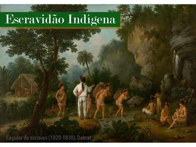 Escravidão Indígena Caçador de escravos (1820-1830). Debret.