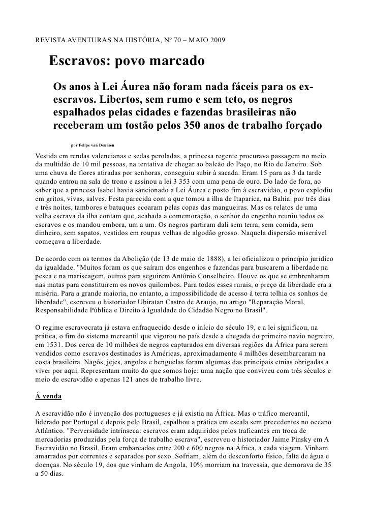 REVISTA AVENTURAS NA HISTÓRIA, Nº 70 – MAIO 2009       Escravos: povo marcado       Os anos à Lei Áurea não foram nada fác...