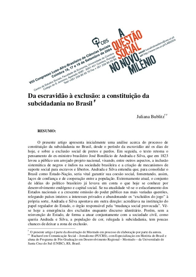 Da escravidão à exclusão: a constituição da subcidadania no Brasil FFFF Juliana BublitzFF RESUMO: O presente artigo aprese...