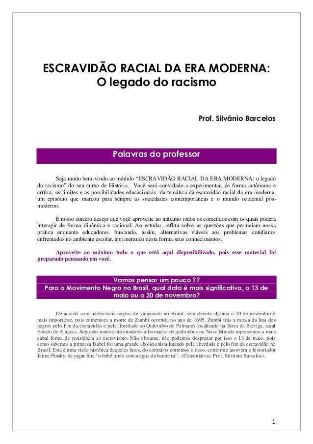 1 ESCRAVIDÃO RACIAL DA ERA MODERNA: O legado do racismo Prof. Silvânio Barcelos Palavras do professor Seja muito bem-vindo...