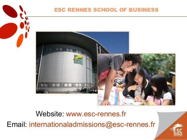Website: www.esc-rennes.fr Email: internationaladmissions@esc-rennes.fr ESC RENNES SCHOOL OF BUSINESS