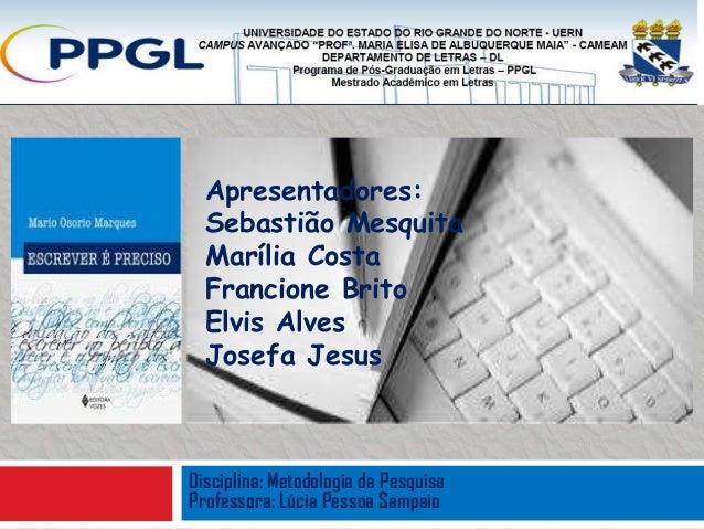 Apresentadores:  Sebastião Mesquita  Marília Costa  Francione Brito  Elvis Alves  Josefa JesusDisciplina: Metodologia da P...