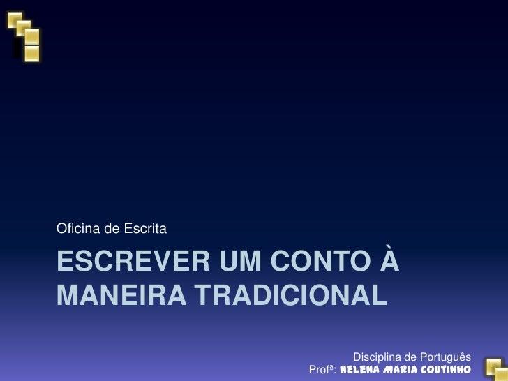 Oficina de EscritaESCREVER UM CONTO ÀMANEIRA TRADICIONAL                              Disciplina de Português             ...