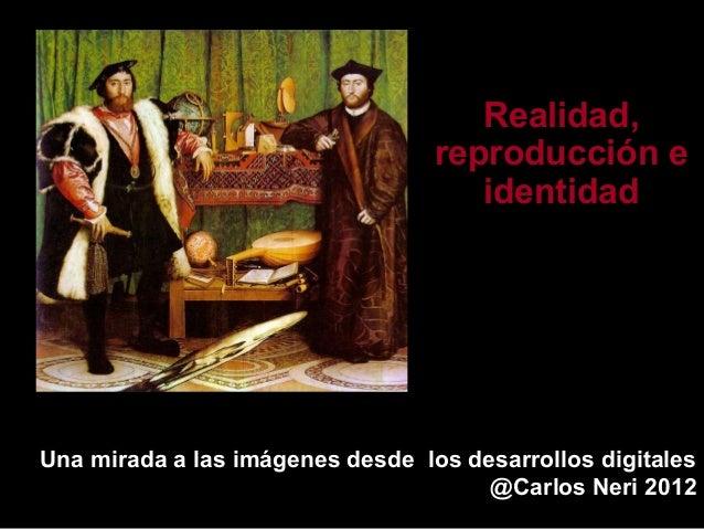 Realidad,                                  reproducción e                                     identidadUna mirada a las im...