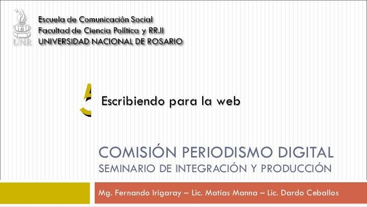 COMISIÓN PERIODISMO DIGITAL SEMINARIO DE INTEGRACIÓN Y PRODUCCIÓN  Mg. Fernando Irigaray – Lic. Matías Manna – Lic. Dardo ...