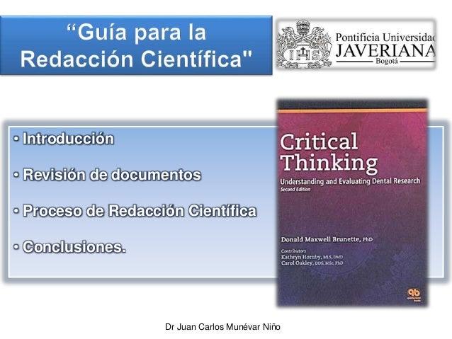 • Introducción • Revisión de documentos • Proceso de Redacción Científica • Conclusiones. Dr Juan Carlos Munévar Niño