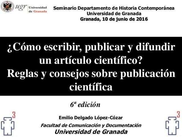 ¿Cómo escribir, publicar y difundir un artículo científico? Reglas y consejos sobre publicación científica Emilio Delgado ...