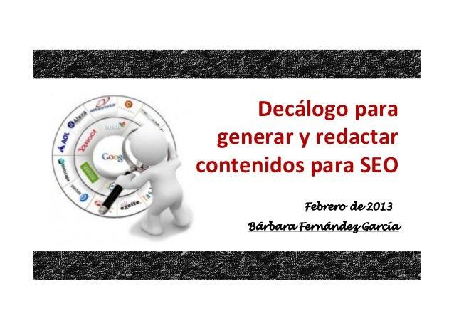 Decálogo  para     generar  y  redactar   contenidos  para  SEO   Febrero de 2013 Bárbara Fernández Garc...