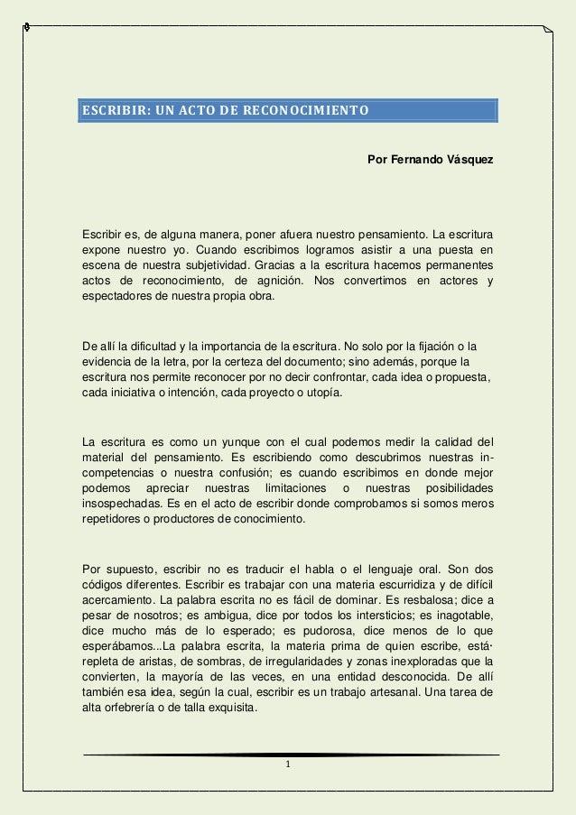 ESCRIBIR: UN ACTO DE RECONOCIMIENTO  Por Fernando Vásquez  Escribir es, de alguna manera, poner afuera nuestro pensamiento...