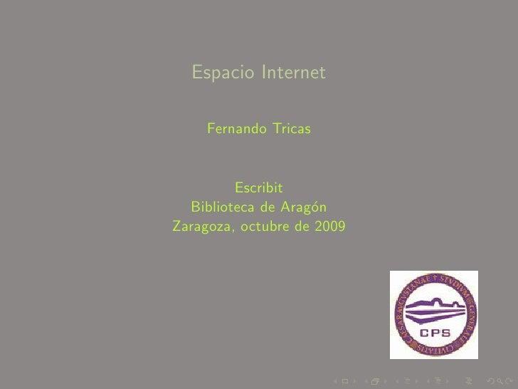 Espacio Internet       Fernando Tricas            Escribit   Biblioteca de Arag´n                     o Zaragoza, octubre ...