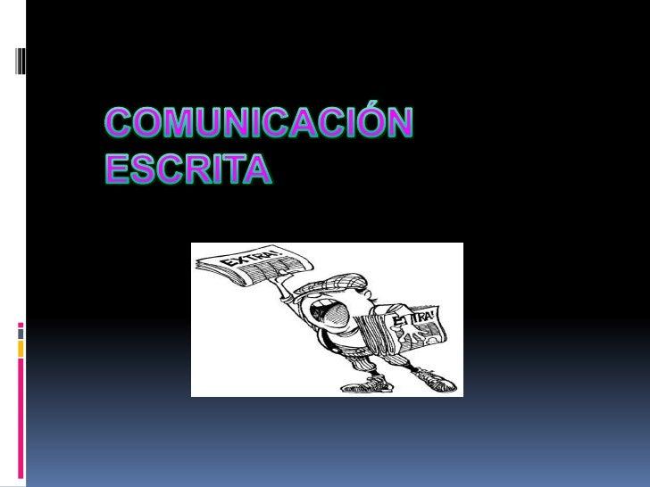 CONCEPTO DE LACOMUNICACIÓN ESCRITALa comunicación escrita es aquella que precisamente serealiza por escrito. El emisor es ...