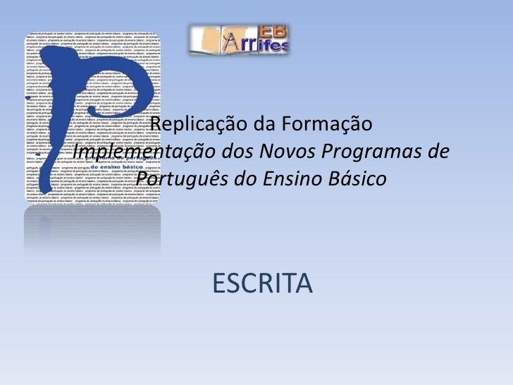Replicação da FormaçãoImplementação dos Novos Programas de Português do Ensino Básico<br />ESCRITA<br />
