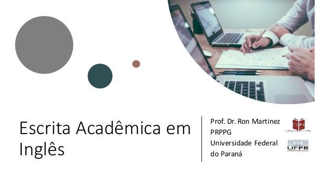 Escrita Acadêmica em Inglês Prof. Dr. Ron Martinez PRPPG Universidade Federal do Paraná