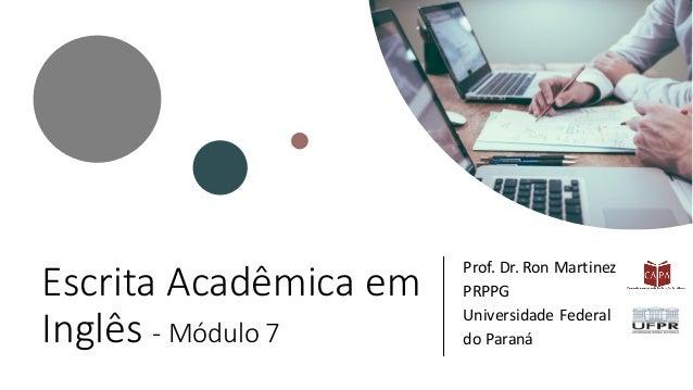 Escrita Acadêmica em Inglês - Módulo 7 Prof. Dr. Ron Martinez PRPPG Universidade Federal do Paraná