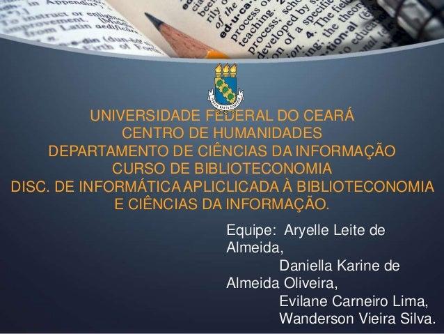 UNIVERSIDADE FEDERAL DO CEARÁ  CENTRO DE HUMANIDADES  DEPARTAMENTO DE CIÊNCIAS DA INFORMAÇÃO  CURSO DE BIBLIOTECONOMIA  DI...