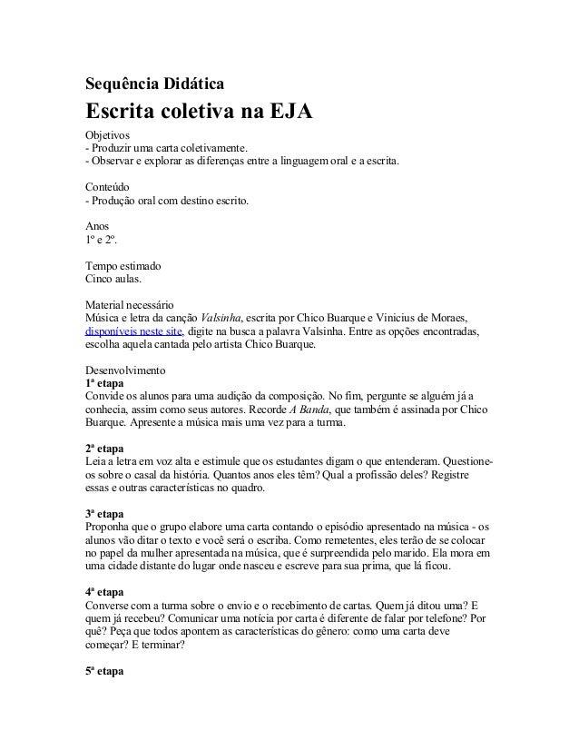 Sequência Didática  Escrita coletiva na EJA  Objetivos  - Produzir uma carta coletivamente.  - Observar e explorar as dife...