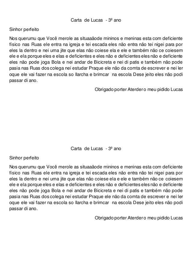 Carta de Lucas - 3º anoSinhor perfeitoNos querumu que Você merole as situaaãode mininos e meninas esta com deficientefí...