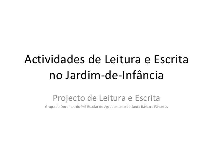 Actividades de Leitura e Escrita no Jardim-de-Infância Projecto de Leitura e Escrita Grupo de Docentes do Pré-Escolar do A...
