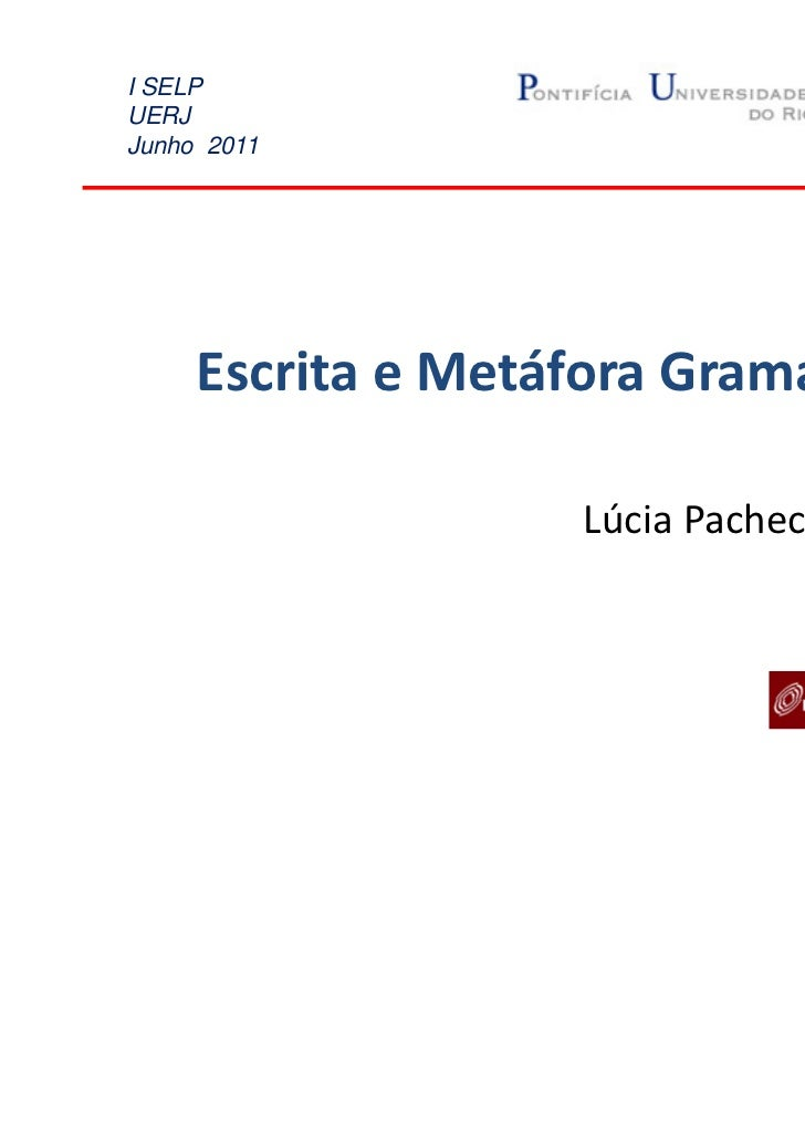 I SELPUERJJunho 2011     Escrita e Metáfora Gramatical                    Lúcia Pacheco de Oliveira                       ...