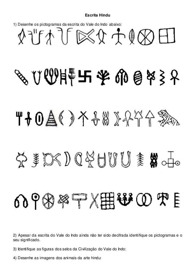 Escrita Hindu 1) Desenhe os pictogramas da escrita do Vale do Indo abaixo: 2) Apesar da escrita do Vale do Indo ainda não ...