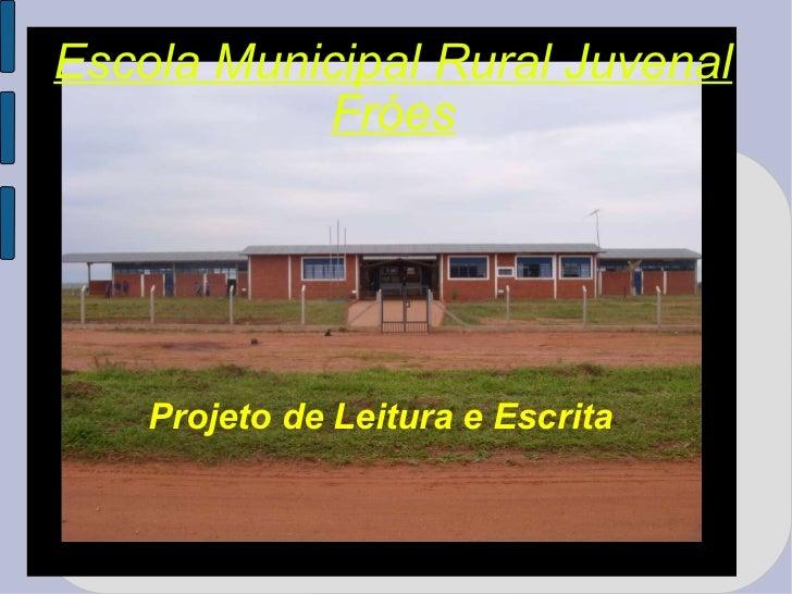 Escola Municipal Rural Juvenal Fróes Projeto de Leitura e Escrita