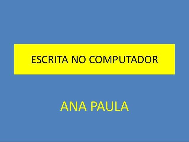 ESCRITA NO COMPUTADOR  ANA PAULA
