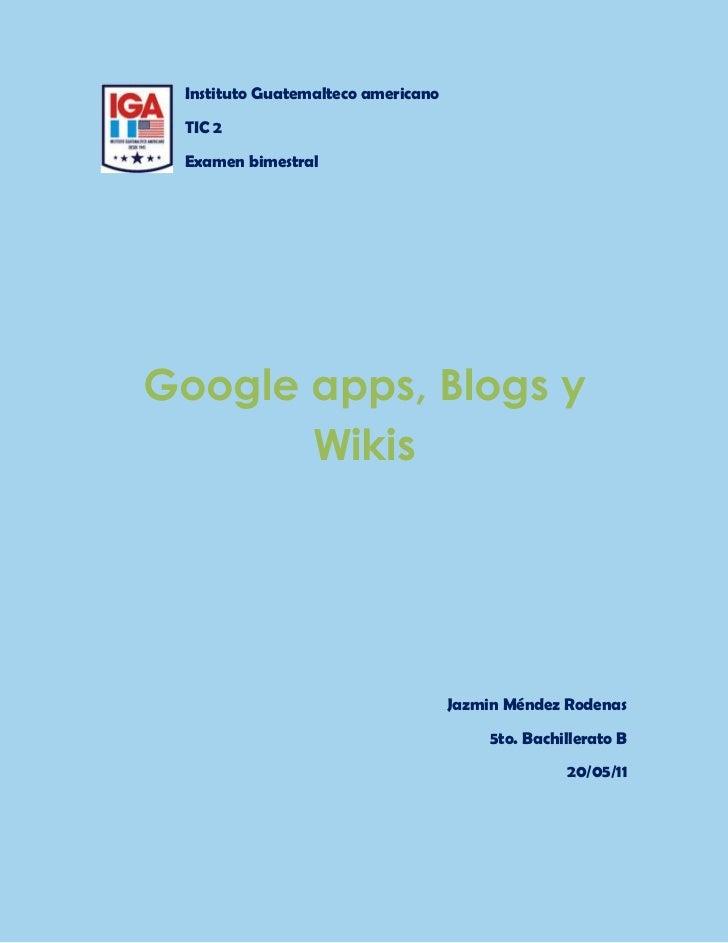 -3810-444500Instituto Guatemalteco americano<br />TIC 2<br />Examen bimestral<br />00Google apps, Blogs y WikisGoogle apps...