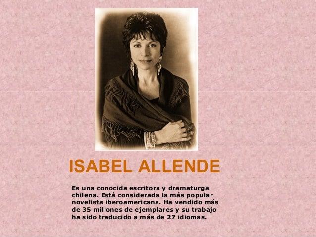 ISABEL ALLENDE Es una conocida escritora y dramaturga chilena. Está considerada la más popular novelista iberoamericana. H...