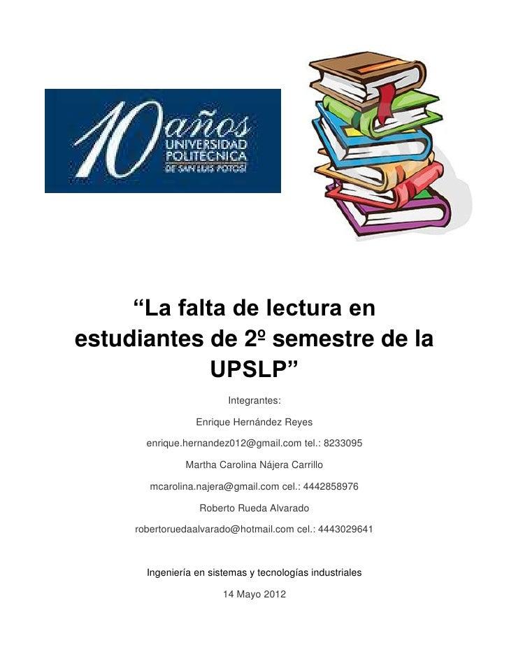 """""""La falta de lectura enestudiantes de 2º semestre de la             UPSLP""""                         Integrantes:           ..."""