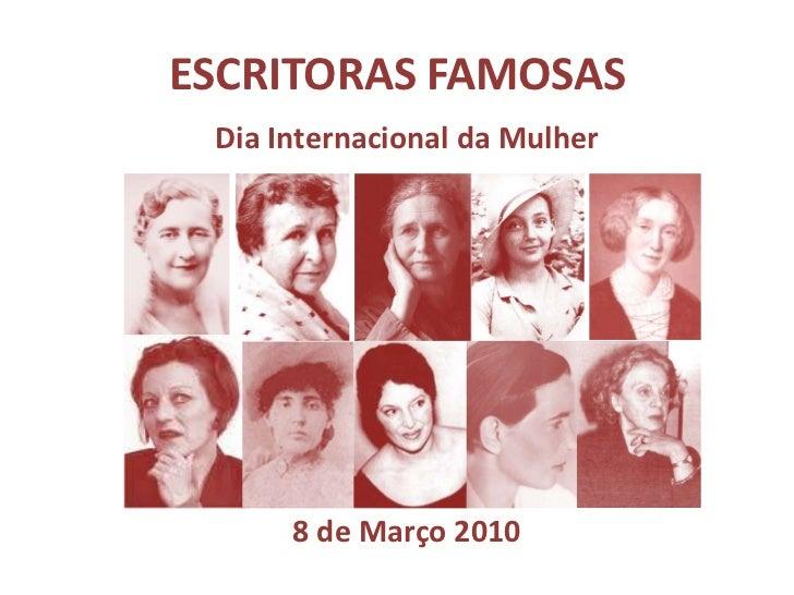 ESCRITORAS FAMOSAS<br />Dia Internacional da Mulher <br />8 de Março 2010<br />