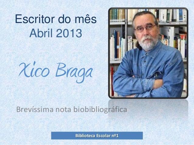 Xico BragaBrevíssima nota biobibliográficaEscritor do mêsAbril 2013Biblioteca Escolar nº1
