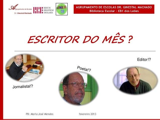 AGRUPAMENTO DE ESCOLAS DR. GINESTAL MACHADO                               Biblioteca Escolar – EB1 dos LeõesESCRITOR DO MÊ...
