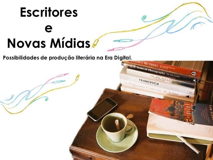 Escritores      e Novas MídiasPossibilidades de produção literária na Era Digital.