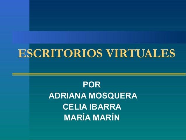 ESCRITORIOS VIRTUALES POR ADRIANA MOSQUERA CELIA IBARRA MARÍA MARÍN