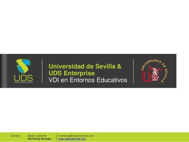 Universidad de Sevilla &  UDS Enterprise  VDI en Entornos Educativos  marketing@udsenterprise.com  www.udsenterprise.com  ...