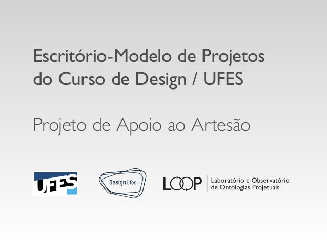 Escritório-Modelo de Projetos do Curso de Design / UFES Projeto de Apoio ao Artesão