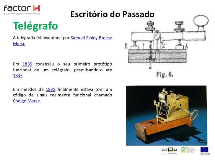 Telégrafo<br />Escritório do Passado<br />A telegrafia foi inventada por Samuel Finley Breese Morse<br />Em 1835construiu ...
